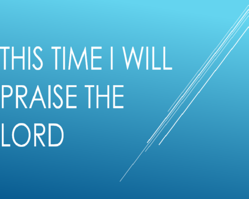 This Time I Will Praise The Lord