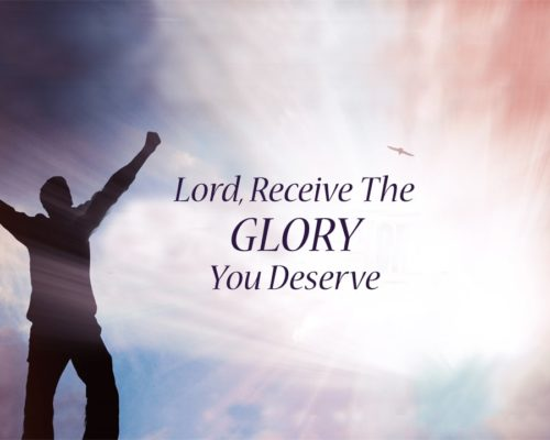 Lord, Receive The GLORY  You Deserve