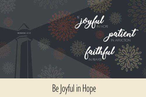 Be Joyful in Hope (Romans 12:12)