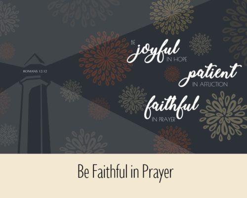 Be Faithful in Prayer