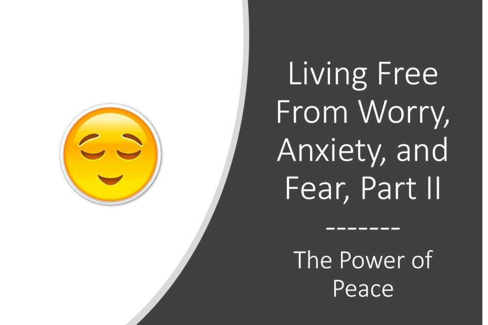 Keep the Peace – Living Free From Worry, Anxiety, and Fear (Part III)