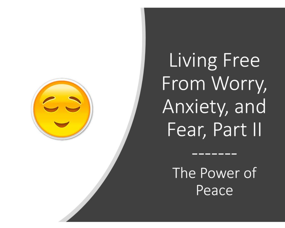 The Power of Peace – Living Free From Worry, Anxiety, and Fear (Part II)