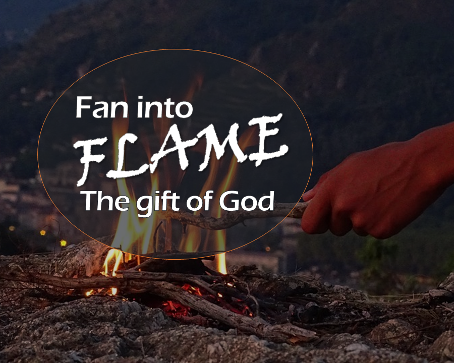 Fan Into Flame The Gift of God