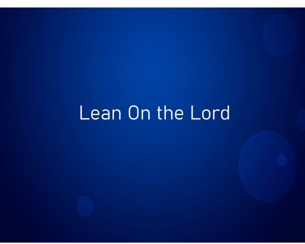 Lean On The Lord