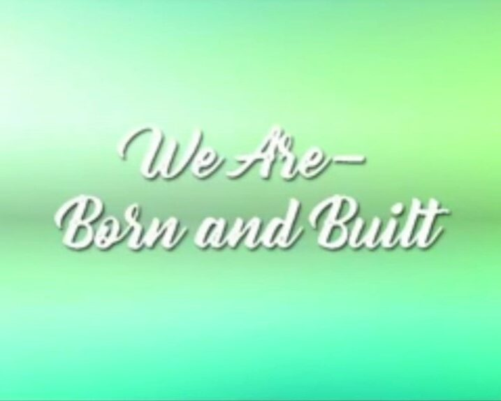 We Are Born and Built