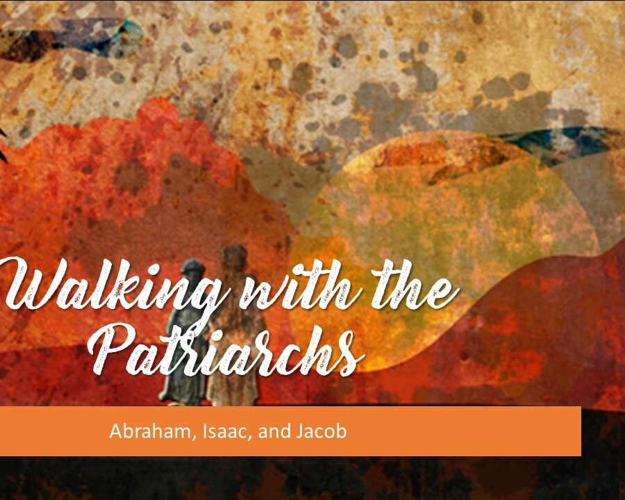 Walking with the Patriarchs