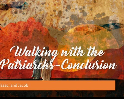 Walking with the Patriarchs – Conclusion